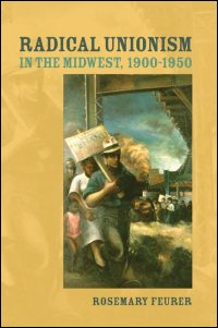 Cover for FEURER: Radical Unionism in the Midwest, 1900-1950. Click for larger image