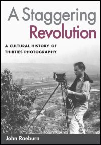 Cover for RAEBURN: A Staggering Revolution: A Cultural History of Thirties Photography. Click for larger image