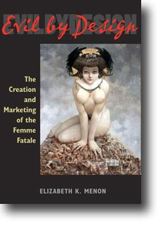 Cover for MENON: Evil by Design: The Creation and Marketing of the Femme Fatale