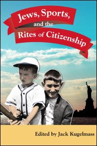 Cover for Kugelmass: Jews, Sports, and the Rites of Citizenship. Click for larger image