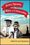 link to catalog page, Jews, Sports, and the Rites of Citizenship