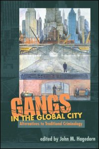 Cover for Hagedorn: Gangs in the Global City: Alternatives to Traditional Criminology. Click for larger image