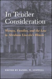 Cover for STOWELL: In Tender Consideration: Women, Families, and the Law in Abraham Lincoln's Illinois. Click for larger image