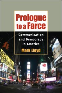Cover for Lloyd: Prologue to a Farce: Communication and Democracy in America. Click for larger image