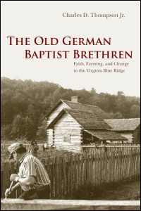 Cover for THOMPSON: The Old German Baptist Brethren: Faith, Farming, and Change in the Virginia Blue Ridge. Click for larger image