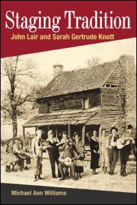 Cover for WILLIAMS: Staging Tradition: John Lair and Sarah Gertrude Knott. Click for larger image