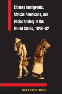 Cover for AARIM-HERIOT: Chinese Immigrants, African Americans, and Racial Anxiety in the United States, 1848-82. Click for larger image