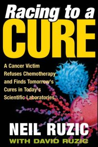 Cover for RUZIC: Racing to a Cure: A Cancer Victim Refuses Chemotherapy and Finds Tomorrow's Cures in Today's Scientific Laboratories. Click for larger image