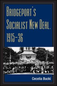 Cover for BUCKI: Bridgeport's Socialist New Deal, 1915-36. Click for larger image