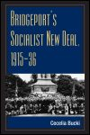link to catalog page BUCKI, Bridgeport's Socialist New Deal, 1915-36