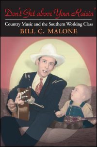 Cover for MALONE: Don't Get above Your Raisin': Country Music and the Southern Working Class. Click for larger image