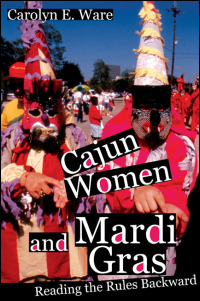 Cover for Ware: Cajun Women and Mardi Gras: Reading the Rules Backward. Click for larger image