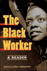 Cover for Arnesen: The Black Worker: Race, Labor, and Civil Rights since Emancipation. Click for larger image