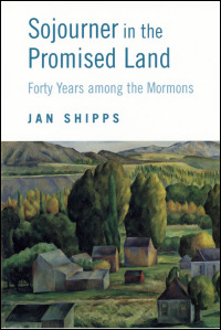 Cover for SHIPPS: Sojourner in the Promised Land: Forty Years among the Mormons. Click for larger image