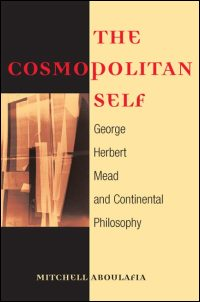 Cover for ABOULAFIA: The Cosmopolitan Self: George Herbert Mead and Continental Philosophy. Click for larger image