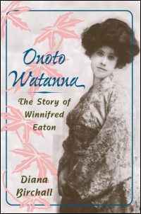 Cover for BIRCHALL: Onoto Watanna: The Story of Winnifred Eaton. Click for larger image