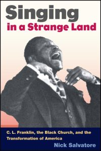 Cover for SALVATORE: Singing in a Strange Land: C. L. Franklin, the Black Church, and the Transformation of America. Click for larger image