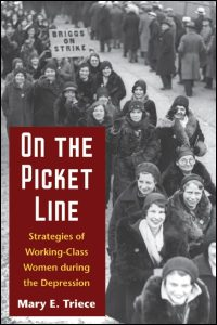 Cover for Triece: On the Picket Line: Strategies of Working-Class Women during the Depression. Click for larger image