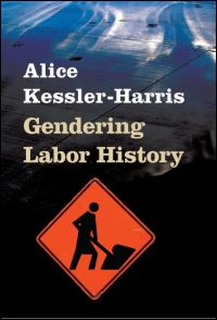 Cover for Kessler-Harris: Gendering Labor History. Click for larger image