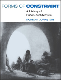 Cover for JOHNSTON: Forms of Constraint: A History of Prison Architecture. Click for larger image