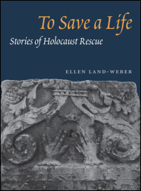 Cover for LAND-WEBER: To Save a Life: Stories of Holocaust Rescue. Click for larger image