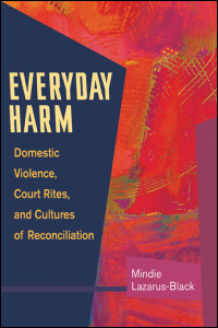 Cover for Lazarus-Black: Everyday Harm: Domestic Violence, Court Rites, and Cultures of Reconciliation. Click for larger image