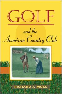 Cover for MOSS: Golf and the American Country Club. Click for larger image
