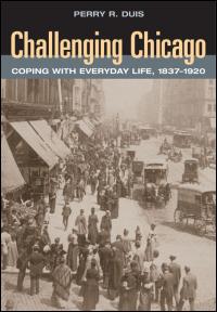 Cover for DUIS: Challenging Chicago: Coping with Everyday Life, 1837-1920. Click for larger image