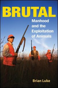 Cover for Luke: Brutal: Manhood and the Exploitation of Animals. Click for larger image