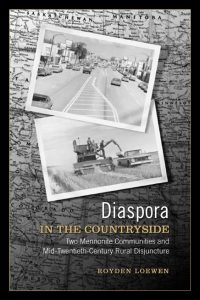 Cover for Loewen: Diaspora in the Countryside: Two Mennonite Communities and Mid-Twentieth-Century Rural Disjuncture. Click for larger image
