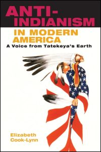 Cover for COOK-LYNN: Anti-Indianism in Modern America: A Voice from Tatekeya's Earth. Click for larger image