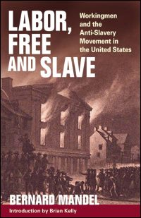 Cover for Mandel: Labor, Free and Slave: Workingmen and the Anti-Slavery Movement in the United States. Click for larger image
