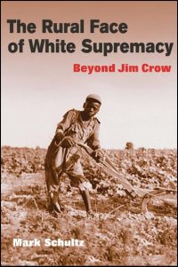 Cover for SCHULTZ: The Rural Face of White Supremacy: Beyond Jim Crow. Click for larger image