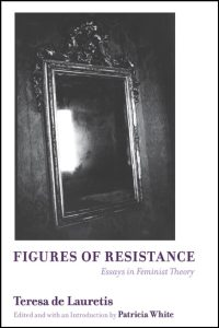 Cover for de Lauretis: Figures of Resistance: Essays in Feminist Theory. Click for larger image