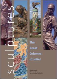 Cover for Friends of Community Public Art: Sculptures: The Great Columns of Joliet. Click for larger image