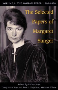 Cover for SANGER: The Selected Papers of Margaret Sanger: Volume 1: The Woman Rebel, 1900-1928. Click for larger image