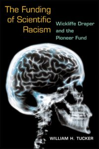 Cover for TUCKER: The Funding of Scientific Racism: Wickliffe Draper and the Pioneer Fund. Click for larger image