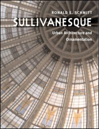 Cover for SCHMITT: Sullivanesque: Urban Architecture and Ornamentation. Click for larger image