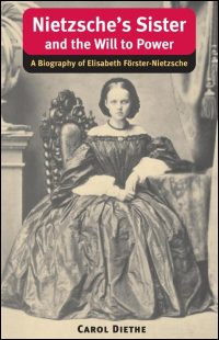 Cover for DIETHE: Nietzsche's Sister and the Will to Power: A Biography of Elisabeth Forster-Nietzsche. Click for larger image