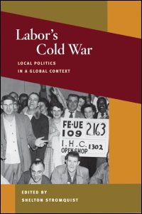 Cover for STROMQUIST: Labor's Cold War: Local Politics in a Global Context. Click for larger image