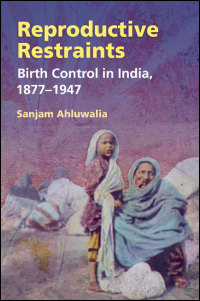 Cover for AHLUWALIA: Reproductive Restraints: Birth Control in India, 1877-1947. Click for larger image
