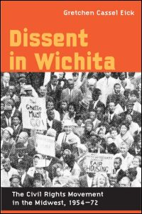 Cover for EICK: Dissent in Wichita: The Civil Rights Movement in the Midwest, 1954-72. Click for larger image