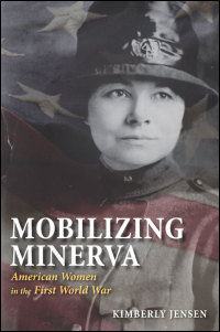 Cover for Jensen: Mobilizing Minerva: American Women in the First World War. Click for larger image