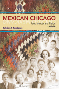 Cover for Arredondo: Mexican Chicago: Race, Identity, and Nation, 1916-39. Click for larger image