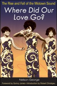 Cover for George: Where Did Our Love Go?: The Rise and Fall of the Motown Sound. Click for larger image
