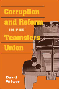Cover for WITWER: Corruption and Reform in the Teamsters Union. Click for larger image