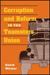 link to catalog page WITWER, Corruption and Reform in the Teamsters Union
