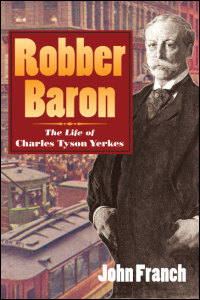 Cover for FRANCH: Robber Baron: The Life of Charles Tyson Yerkes. Click for larger image