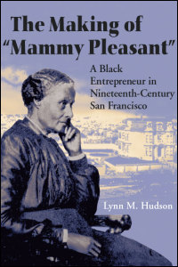 Cover for HUDSON: The Making of Mammy Pleasant: A Black Entrepreneur in Nineteenth-Century San Francisco. Click for larger image