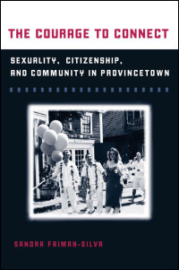 Cover for FAIMAN-SILVA: The Courage to Connect: Sexuality, Citizenship, and Community in Provincetown. Click for larger image